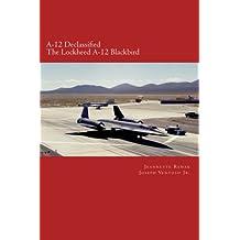 A-12 Declassified: The Lockheed A-12 Blackbird