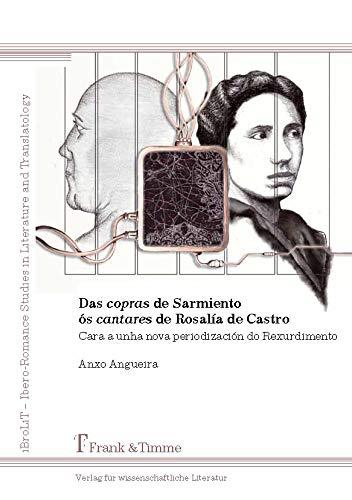 Das 'copras' de Sarmiento ós 'cantares' de Rosalía de Castro: Cara a unha nova periodización do Rexurdimento por Anxo Angueira