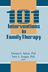 101 Interventions in Family Therapy (Haworth Marriage and the Family)