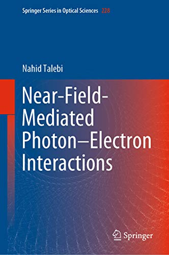 Near-Field-Mediated Photon-Electron Interactions (Springer Series in Optical Sciences Book 228) (English Edition)