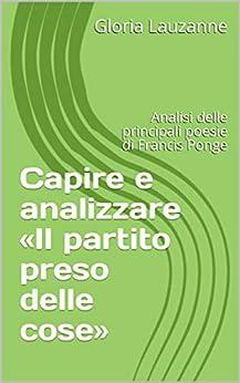 Capire E Analizzare  «il Partito Preso Delle Cose»: Analisi Delle Principali Poesie Di Francis Ponge por Gloria Lauzanne Gratis