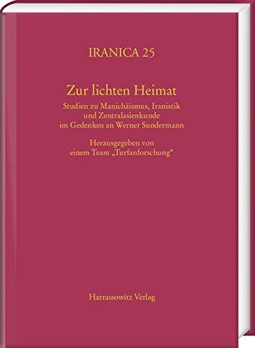 Zur Lichten Heimat: Studien Zu Manichaismus, Iranistik Und Zentralasienkunde Im Gedenken an Werner Sundermann. Herausgegeben Von Einem Team Turfanforschung