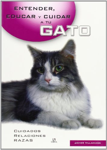 Entender, educar y cuidar a tu gato (Entender, Educar Y Cuidar Tu Mascota / Understand, Educate and Care for your Pet)