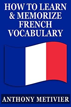 How to Learn and Memorize French Vocabulary ... Using a Memory Palace Specifically Designed for the French Language (and adaptable to many other languages ... (Magnetic Memory Series) (English Edition)