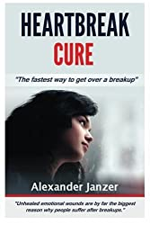 Heartbreak Cure: The fastest way to get over a breakup by Alexander Janzer (2015-06-07)