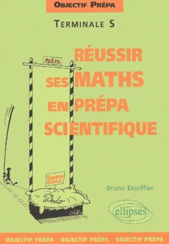 Objectif prépa, Terminale S : Réussir ses mathématiques en prépa scientifique