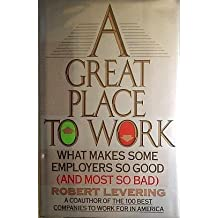 A Great Place to Work: What Makes Some Employers So Good--And Most So Bad