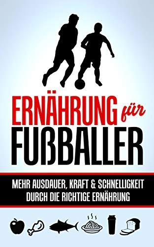 Ernährung für Fußballer: Mehr Ausdauer, Kraft & Schnelligkeit durch die richtige ()