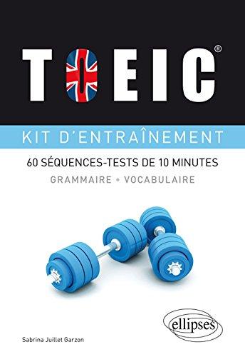 TOIEC Kit d'Entraînement 60 Séquences-Tests de 10 Minutes. Grammaire Vocabulaire