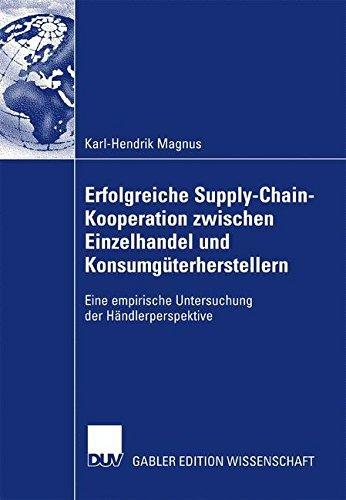 Erfolgreiche Supply-Chain-Kooperation zwischen Einzelhandel und Konsumgüterherstellern: Eine empirische Untersuchung der Händlerperspektive