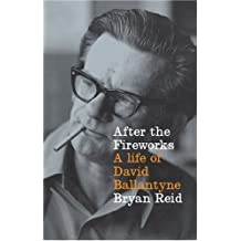 After the Fireworks: A Life of David Ballantyne by Bryan Reid (2004-12-31)