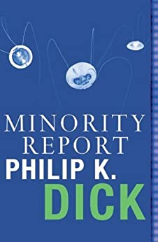 Minority Report: Volume Four Of The Collected Stories (Read a Great Movie) by [Dick, Philip K.]