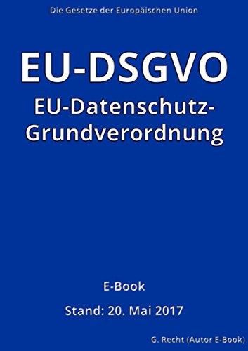 EU-Datenschutz-Grundverordnung (EU-DSGVO) – E-Book - Stand: 20. Mai 2017 (Mais Sicherheit)