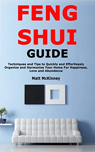 Feng Shui Guide: Techniques and Tips to Quickly and Effortlessly Organize and Harmonize Your Home For Happiness, Love and Abundance (English Edition)