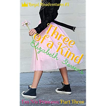 Three Of A Kind: I'm No Princess (Part 3) (Royal Misadventures) (English Edition)