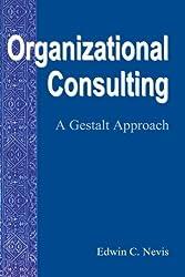 Organizational Consulting: A Gestalt Approach (Gestalt Institute of Cleveland)