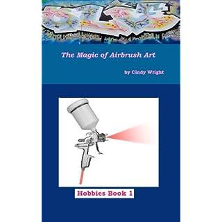 The Magic of Airbrush Art (Hobbies Book 1) (English Edition)