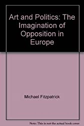 Art and Politics: The Imagination of Opposition in Europe