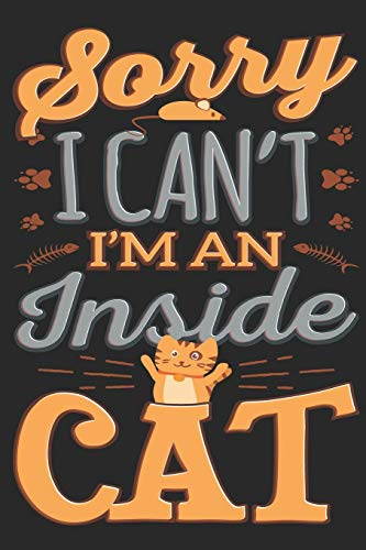 Sorry I Can't I'm An Inside Cat: Gratitude Journal for Cat Lovers (Cats and Kittens Motivational Prompt Journals, Band 1)