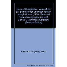 Joseph Görres - Gesammelte Schriften: Görres-Bibliographie: Verzeichnis der Schriften von und über Johann Joseph Görres (1776-1848) und Görres-Ikonographie: Erg.-Bd 2