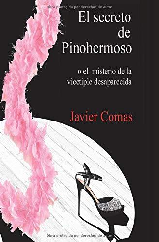 El Secreto de Pinohermoso: o el misterio de la vicetiple desaparecida por Sr. Javier Comas Carrasco
