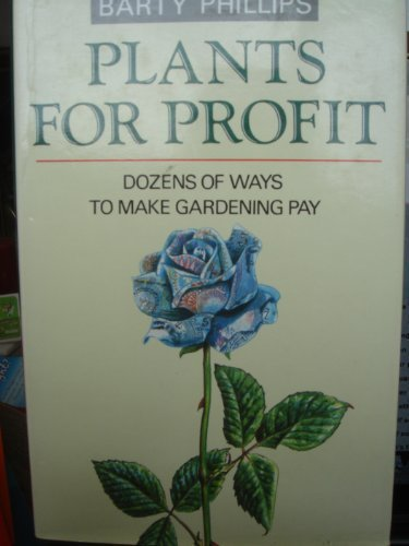 Plants for Profit: Dozens of Ways to Make Gardening Pay