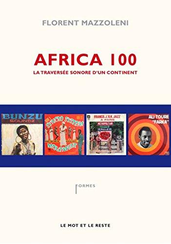 Africa 100 : La traversée sonore d'un continent par Florent Mazzoleni