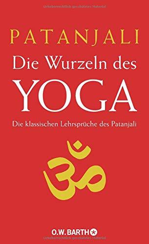 Die Wurzeln des Yoga: Die klassischen Lehrsprüche des Patanjali