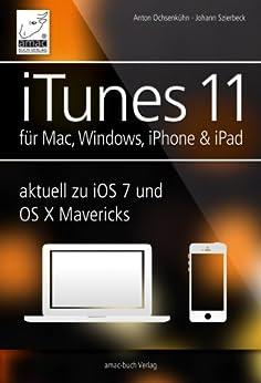 iTunes 11 - für Mac, Windows, iPhone und iPad: aktuell zu iOS7 und OS X Mavericks von [Ochsenkühn, Anton, Szierbeck, Johann]