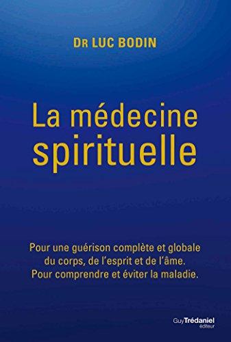 La mdecine spirituelle : Pour une gurison complte et globale du corps, de l'esprit et de l'me.