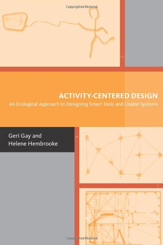 Activity-Centered Design: An Ecological Approach to Designing Smart Tools and Usable Systems (Acting with Technology) por Geraldine Gay