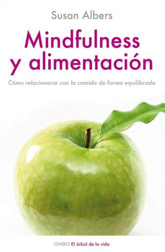 Mindfulness y alimentación: Cómo relacionarse con la comida de manera equilibrada (El Árbol de la Vida) por Susan Albers