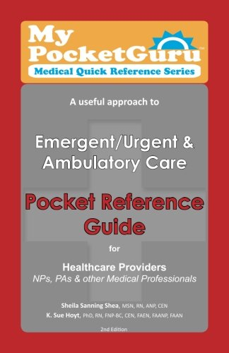 Pocket Reference Guide for Healthcare Providers, NPs, PAs & Other Medical Professionals: A useful approach to Emergent/Urgent & Ambulatory Care (My Pocket Guru Medical Quick Reference Series)