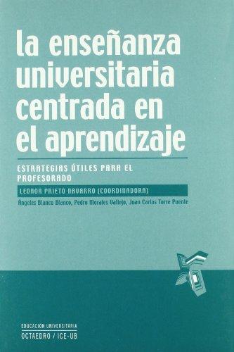 La enseñanza universitaria centrada en el aprendizaje: Estrategias útiles para el profesorado (Educación universitaria)