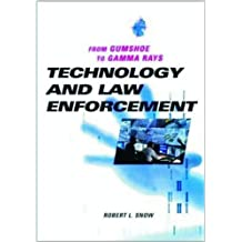 Technology and Law Enforcement: From Gumshoe to Gamma Rays by Snow, Robert L. (2007) Hardcover