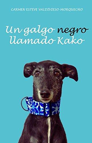 Un galgo negro llamado Kako por Carmen Esteve Valdivieso-Morquecho