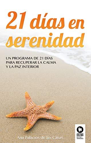 21 días en serenidad: Un programa de 21 días para recuperar la calma y la paz interior por Ana Palacios de las Casas
