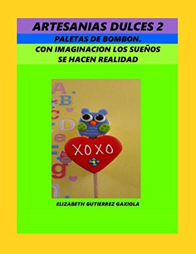 ARTESANIAS DULCES 2: PALETAS DE BOMBON, CON IMAGINACION  LOS SUEÑOS SE HACEN REALIDAD