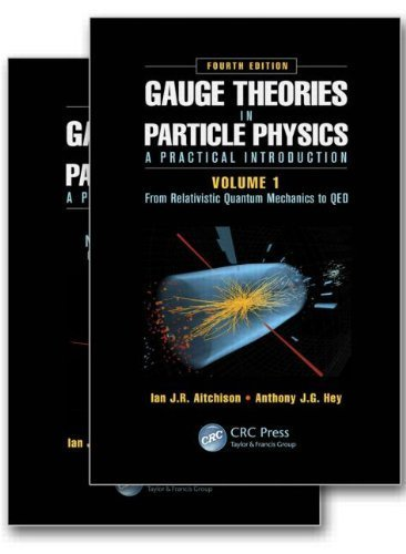 Gauge Theories in Particle Physics: A Practical Introduction, Fourth Edition - 2 Volume set 4th edition by Aitchison, Ian J.R., Hey, Anthony J.G. (2012) Gebundene Ausgabe