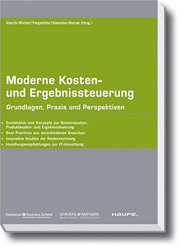Moderne Kosten- und Ergebnissteuerung: Grundlagen, Praxis und Perspektiven (Haufe Fachpraxis)