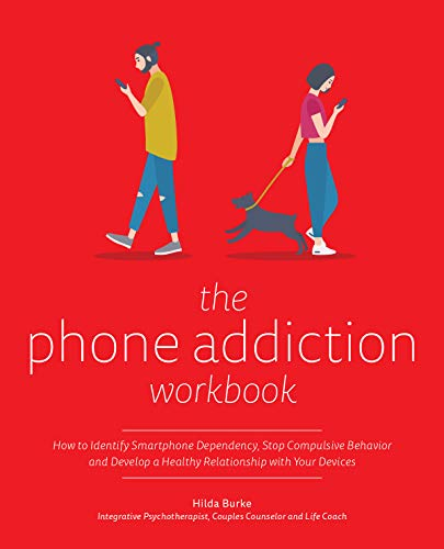 The Phone Addiction Workbook: How to Identify Smartphone Dependency, Stop Compulsive Behavior and Develop a Healthy Relationship with Your Devices (English Edition)