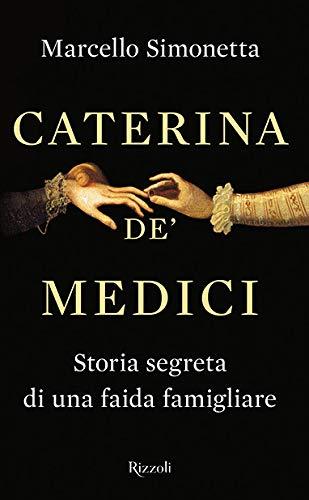 Caterina de' Medici. Storia segreta di una faida famigliare