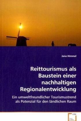 Reittourismus als Baustein einer nachhaltigenRegionalentwicklung: Ein umweltfreundlicher Tourismustrend als Potenzialfür den ländlichen Raum: Alle Infos bei Amazon