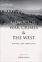 Genocide, War Crimes and the West: History and Complicity by Adam Jones (ed) (2004-01-05)