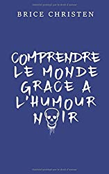 Comprendre le monde grace a l'humour noir