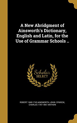 a-new-abridgment-of-ainsworths-dictionary-english-and-latin-for-the-use-of-grammar-schools-