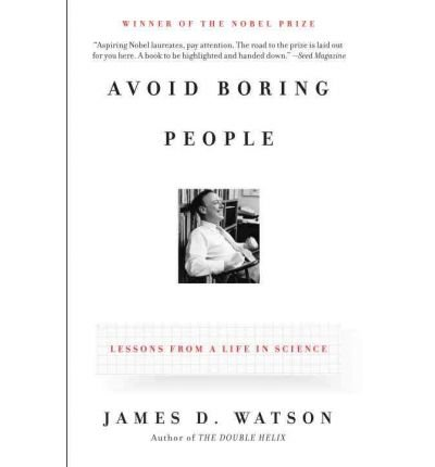 [(Avoid Boring People: Lessons from a Life in Science)] [by: James D Watson] (Watson James D)
