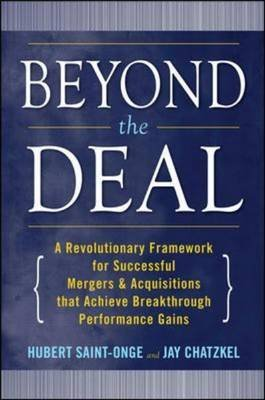 [(Beyond the Deal : A Revolutionary Framework for Successful Mergers and Acquisitions That Achieve Breakthrough Performance Gains)] [By (author) Hubert Saint-Onge ] published on (November, 2008)