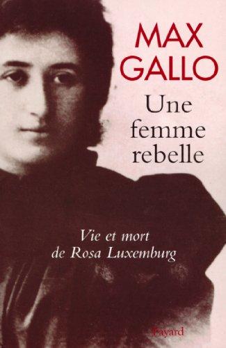 Une femme rebelle - Vie et mort de Rosa Luxembourg (Biographies Diverses)
