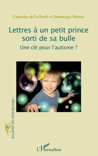 Lettres à un petit prince sorti de sa bulle : Une clé pour l'autisme ?